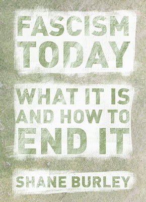 Fascism Today Lays Out How Fascism Rose in America, and What We Can Do to Stop It